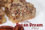 Toffee Pecan Dream Bars & MORE